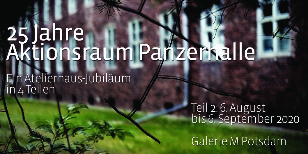 Donnerstag, 6.8.2020, 17-21 Uhr, Galerie M, Potsdam